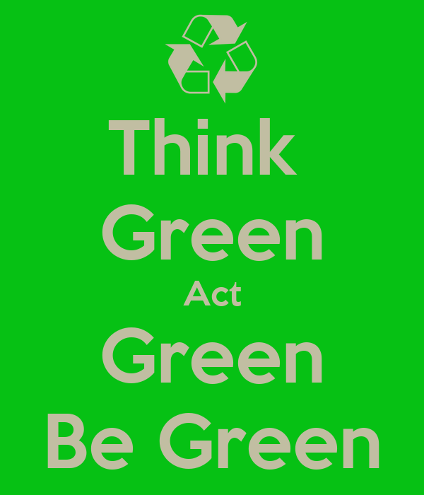 Think  Green Act Green Be Green