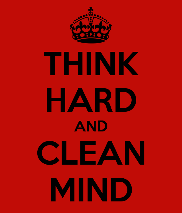 THINK HARD AND CLEAN MIND