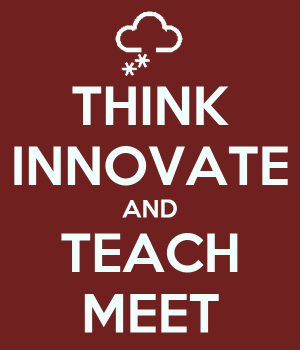 THINK INNOVATE AND TEACH MEET