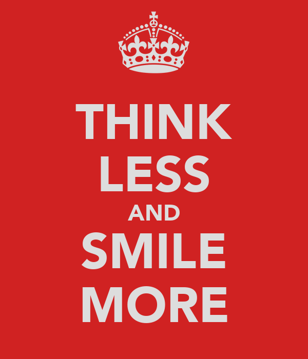 THINK LESS AND SMILE MORE