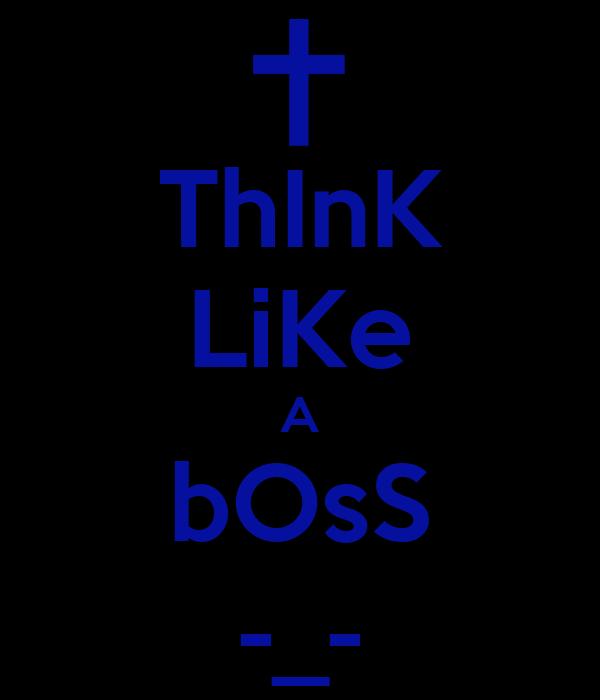 ThInK LiKe A bOsS -_-