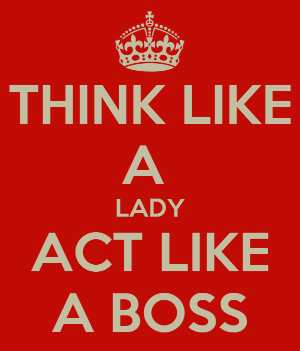 THINK LIKE A  LADY ACT LIKE A BOSS