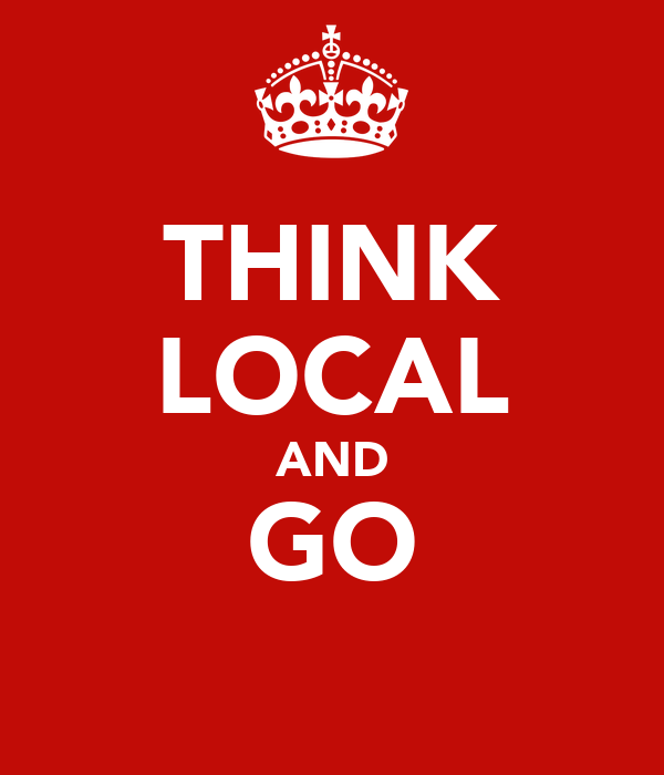 THINK LOCAL AND GO