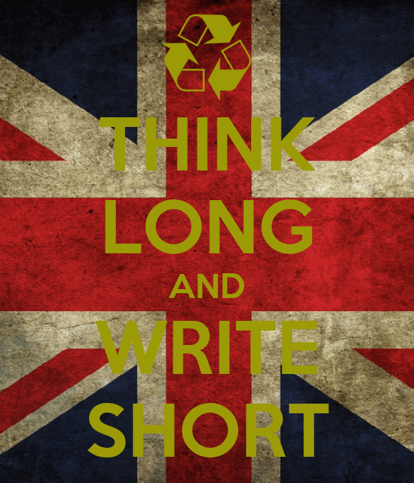 THINK LONG AND WRITE SHORT