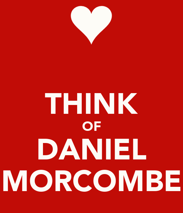 THINK OF DANIEL MORCOMBE
