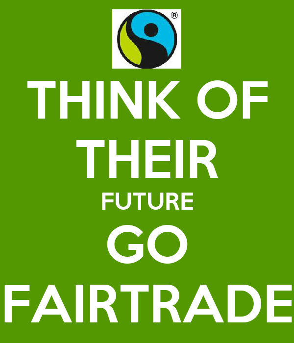 THINK OF THEIR FUTURE GO FAIRTRADE