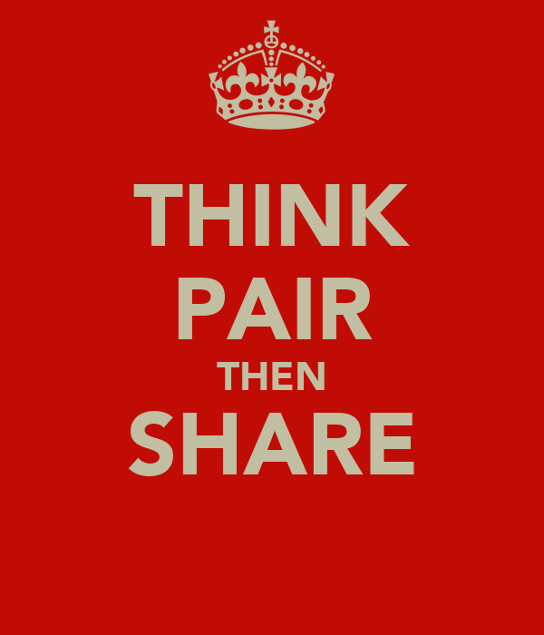THINK PAIR THEN SHARE