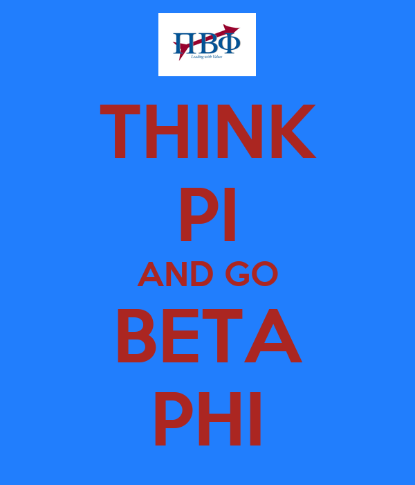 THINK PI AND GO BETA PHI