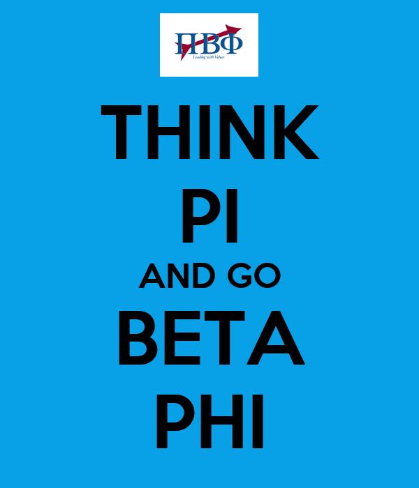 THINK PI AND GO BETA PHI