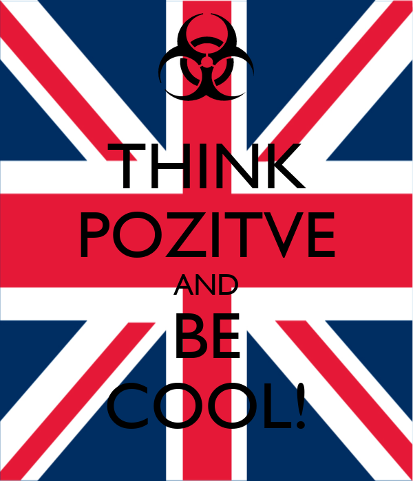 THINK POZITVE AND BE COOL!
