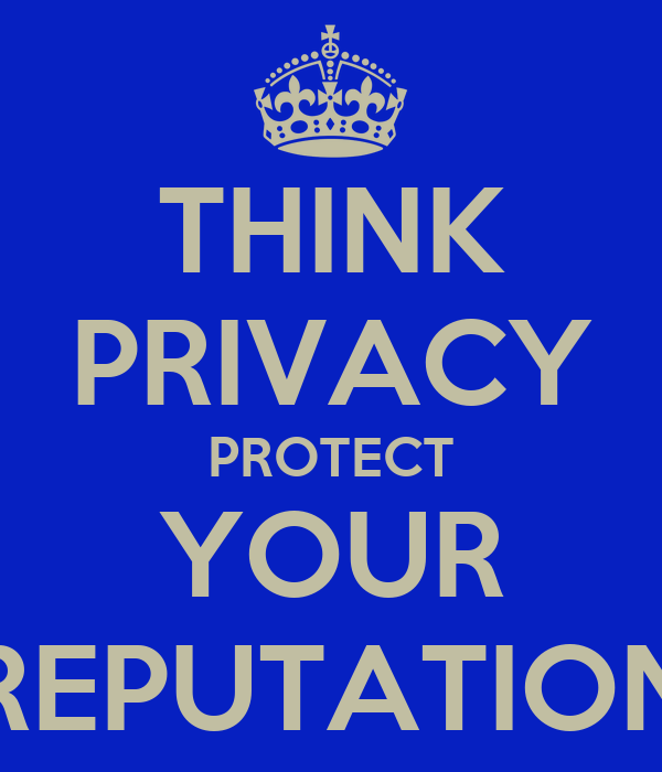 THINK PRIVACY PROTECT YOUR REPUTATION