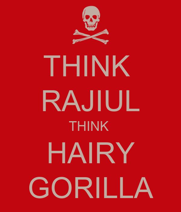 THINK  RAJIUL THINK  HAIRY GORILLA