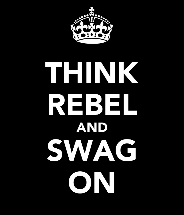 THINK REBEL AND SWAG ON