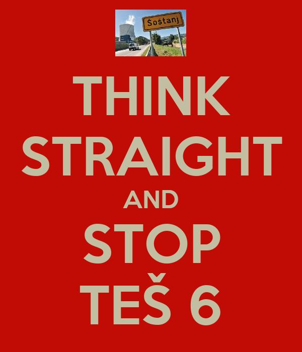 THINK STRAIGHT AND STOP TEŠ 6