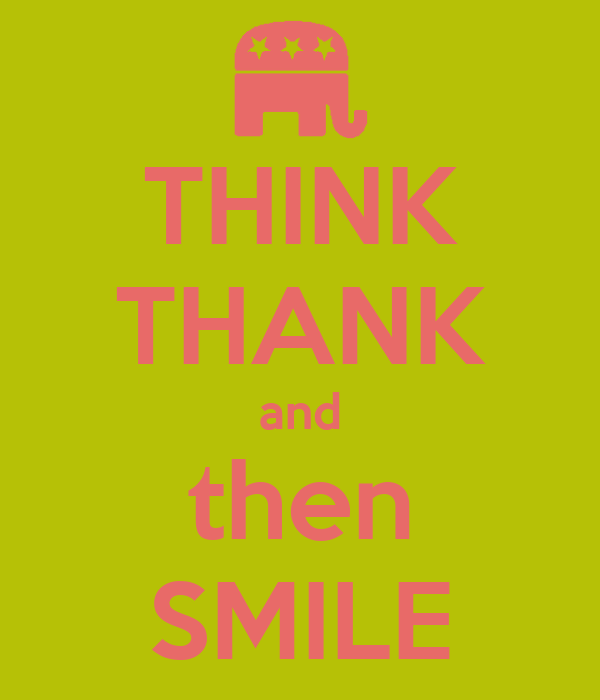 THINK THANK and then SMILE