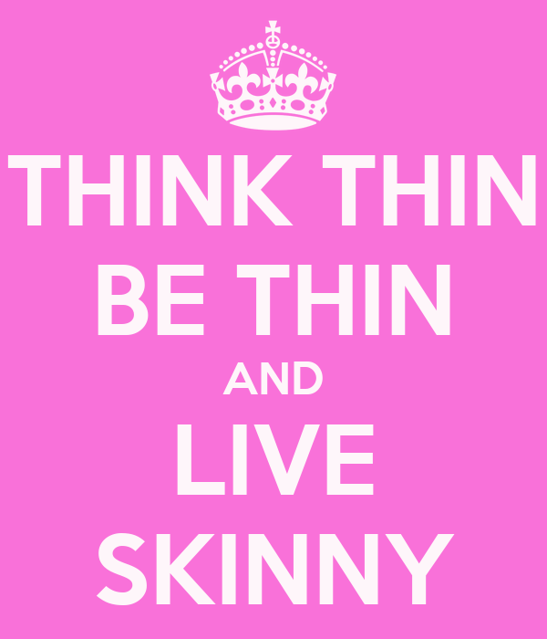 THINK THIN BE THIN AND LIVE SKINNY