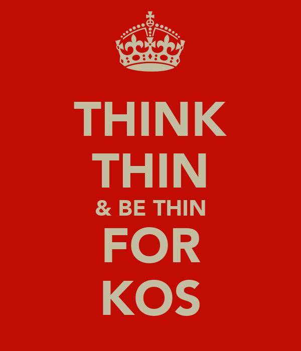 THINK THIN & BE THIN FOR KOS