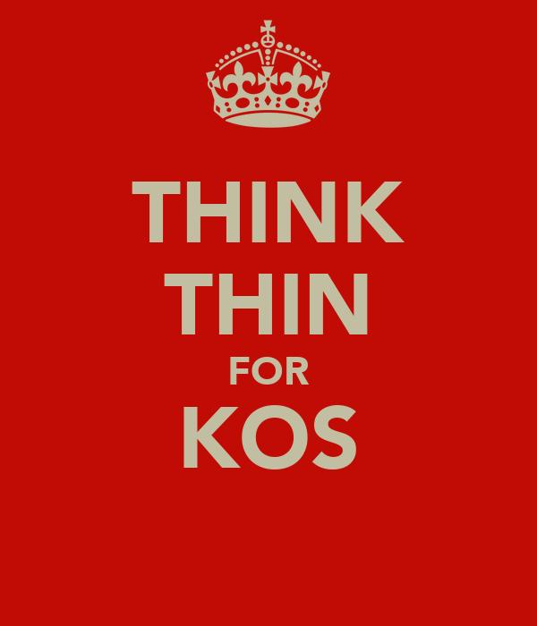 THINK THIN FOR KOS