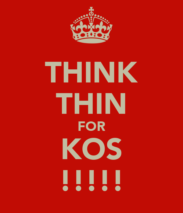 THINK THIN FOR KOS !!!!!