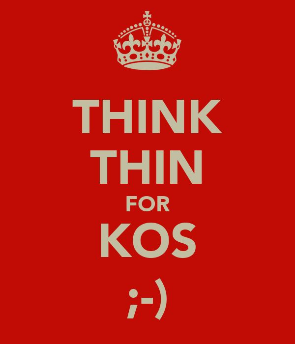THINK THIN FOR KOS ;-)