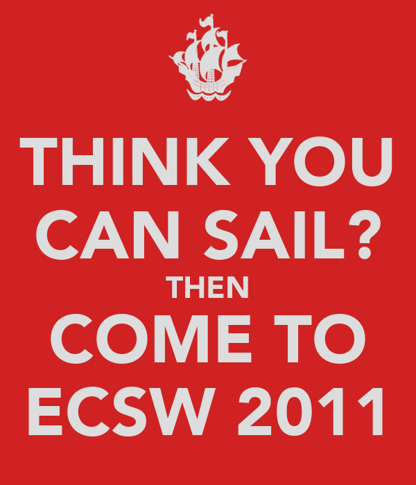 THINK YOU CAN SAIL? THEN COME TO ECSW 2011