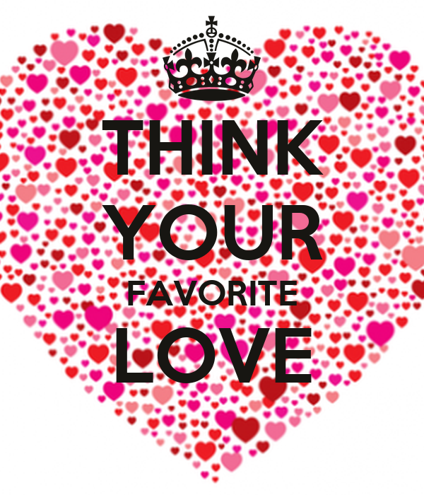 THINK YOUR FAVORITE LOVE