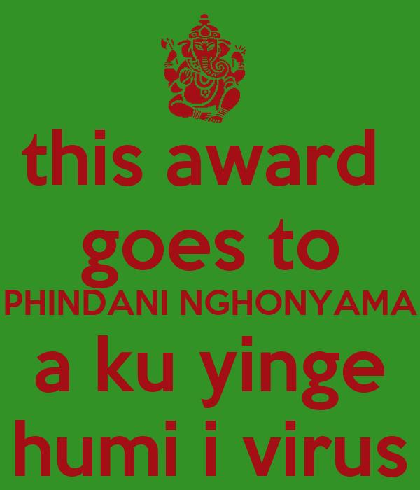 this award  goes to PHINDANI NGHONYAMA a ku yinge humi i virus