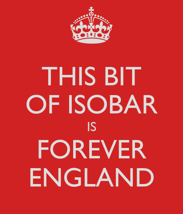 THIS BIT OF ISOBAR IS FOREVER ENGLAND