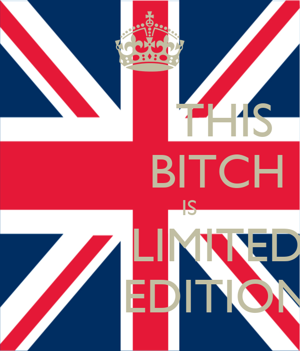 THIS           BITCH              IS           LIMITED           EDITION