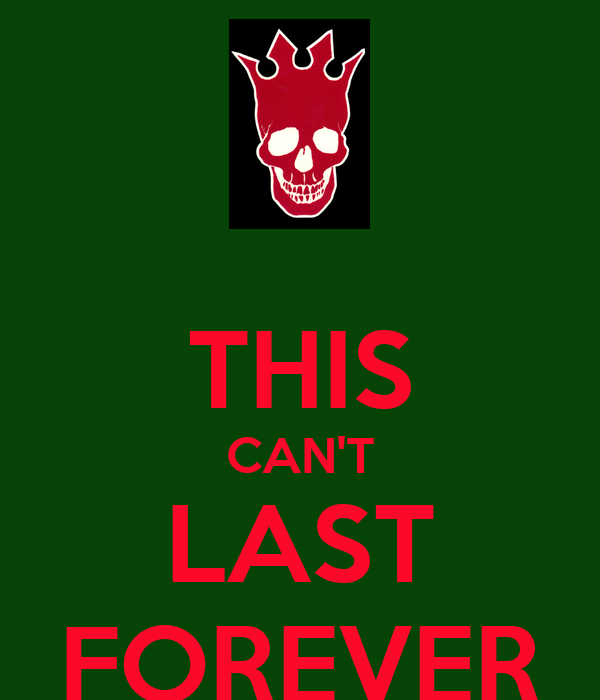 THIS CAN'T LAST FOREVER