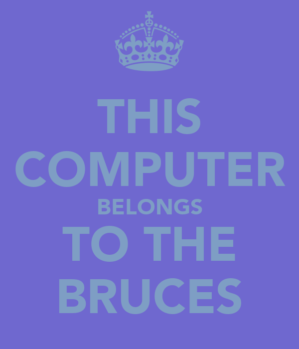 THIS COMPUTER BELONGS TO THE BRUCES