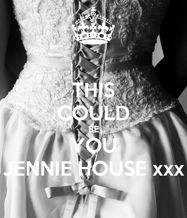 THIS COULD BE YOU JENNIE HOUSE xxx