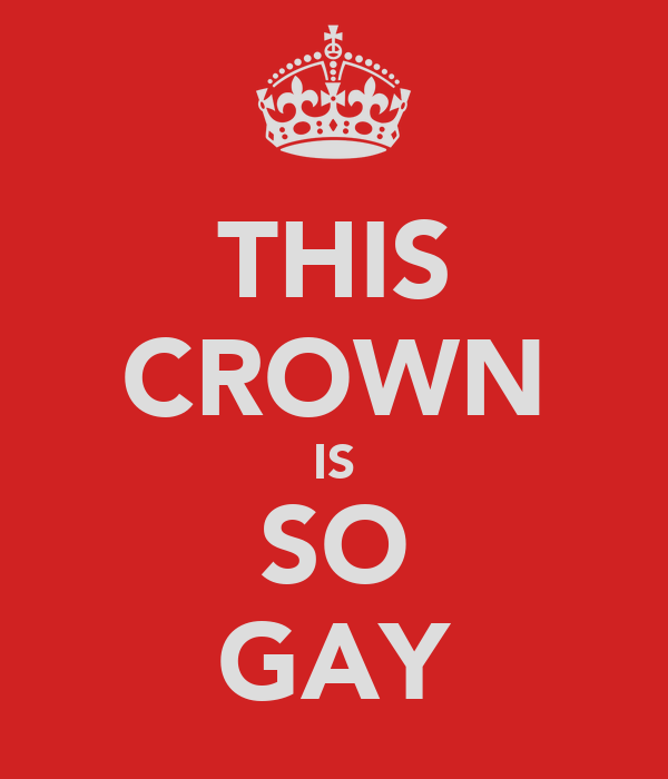 THIS CROWN IS SO GAY