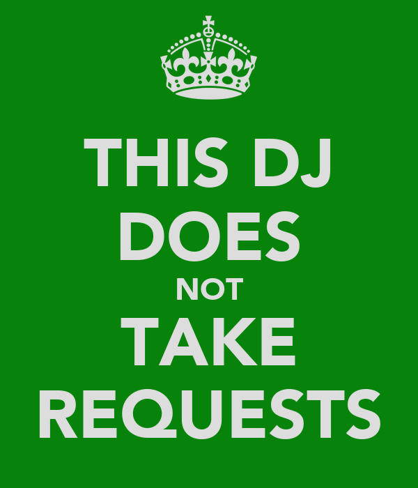 THIS DJ DOES NOT TAKE REQUESTS
