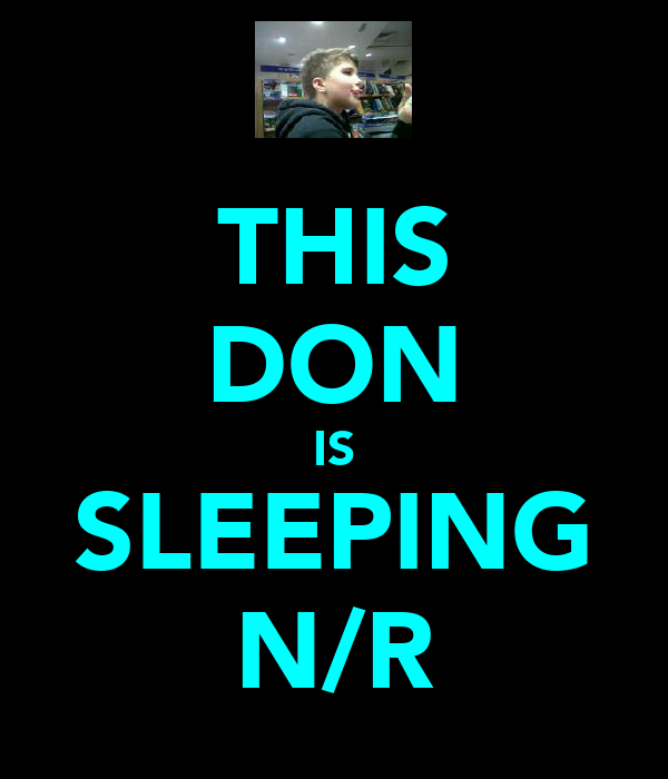 THIS DON IS SLEEPING N/R