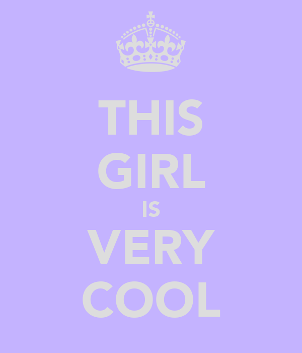 THIS GIRL IS VERY COOL