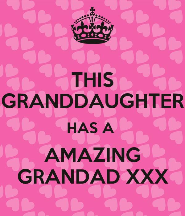 THIS GRANDDAUGHTER HAS A  AMAZING GRANDAD XXX