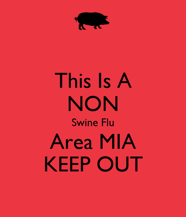 This Is A NON Swine Flu Area MIA KEEP OUT