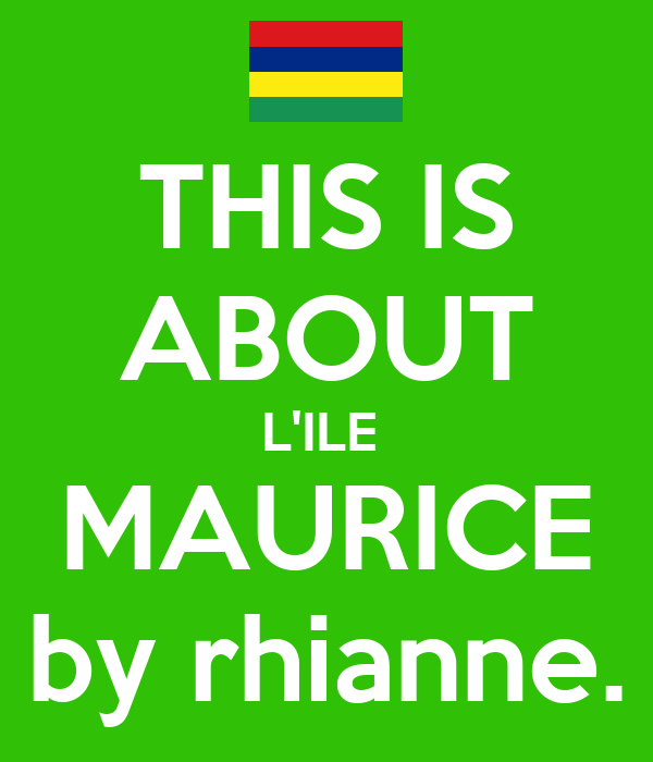 THIS IS ABOUT L'ILE  MAURICE by rhianne.