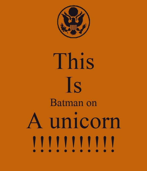This Is Batman on A unicorn !!!!!!!!!!!