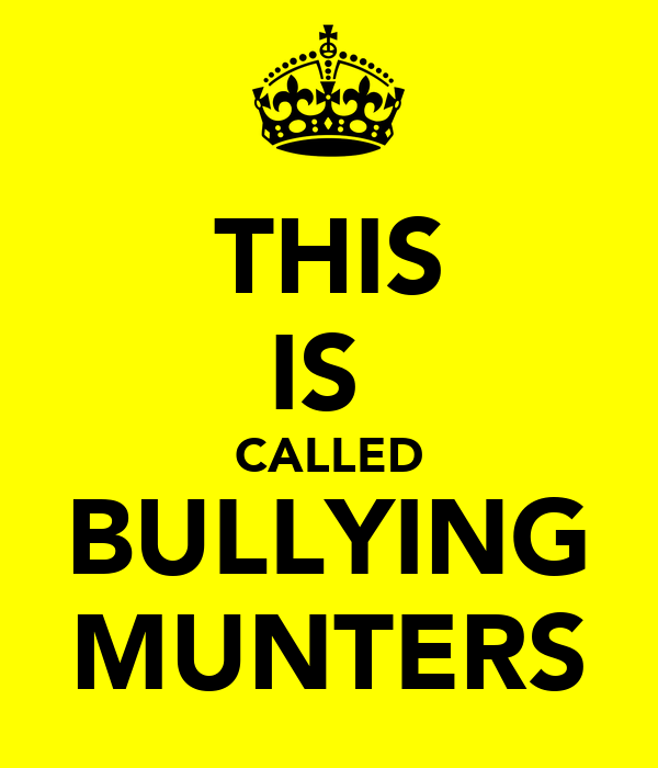 THIS IS  CALLED BULLYING MUNTERS