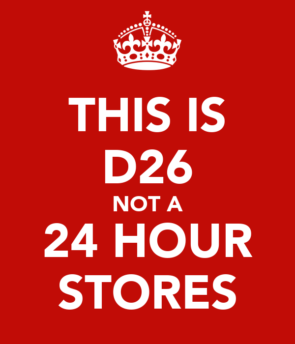 THIS IS D26 NOT A 24 HOUR STORES