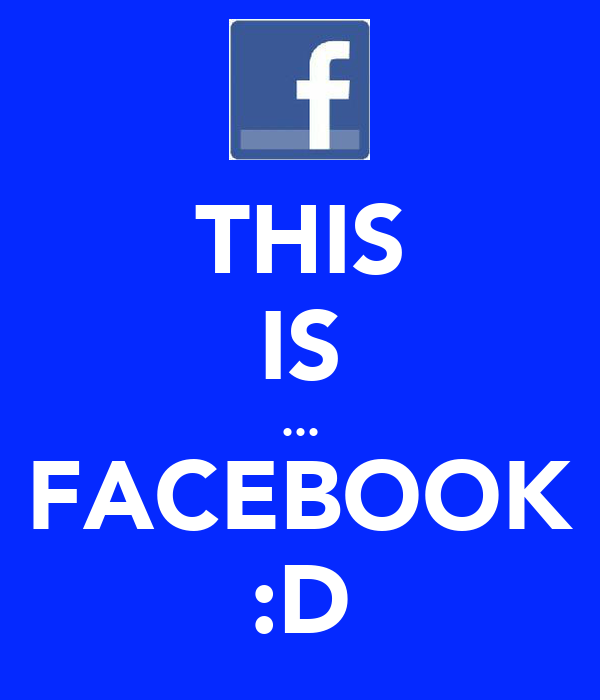 THIS IS ... FACEBOOK :D