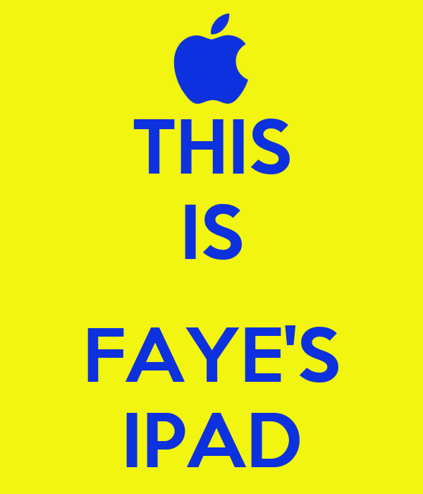 THIS IS  FAYE'S IPAD