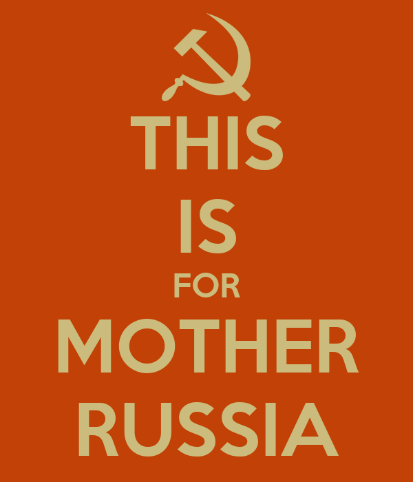 THIS IS FOR MOTHER RUSSIA