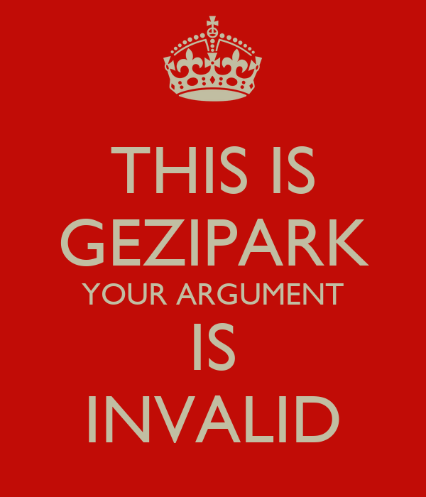 THIS IS GEZIPARK YOUR ARGUMENT IS INVALID