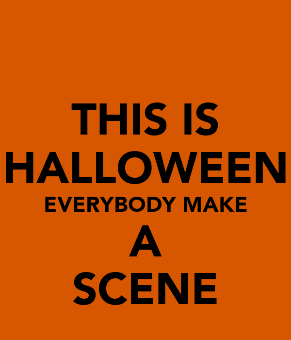 THIS IS HALLOWEEN EVERYBODY MAKE A SCENE