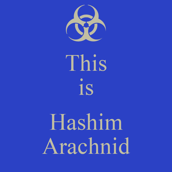 This is  Hashim Arachnid