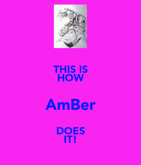 THIS IS HOW AmBer DOES IT!