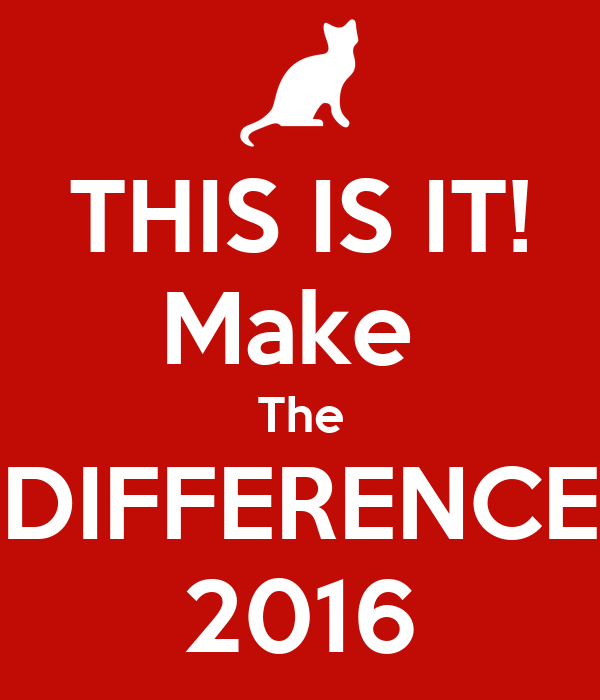 THIS IS IT! Make  The DIFFERENCE 2016